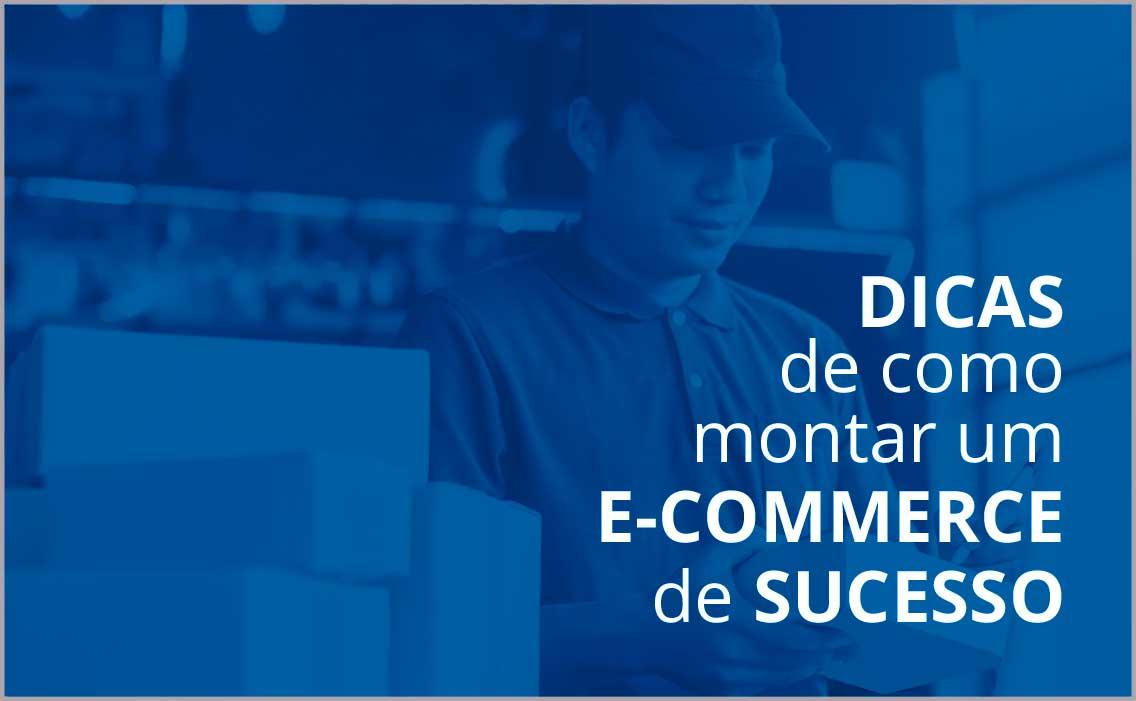 Dicas de como montar um e-Commerce de sucesso
