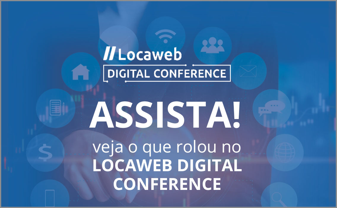 Assista o que rolou no Locaweb Digital Conference